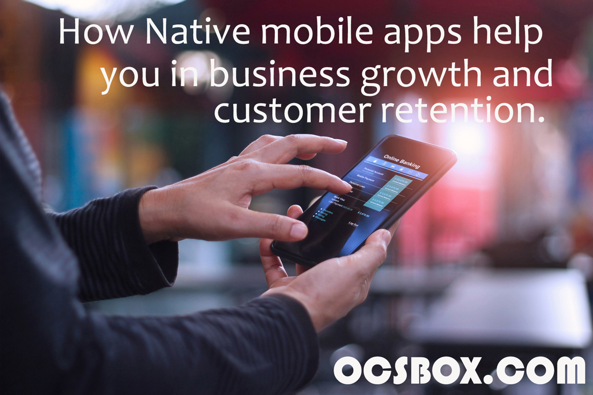 How Native Mobile Apps help you in Business Growth and Customer Retention