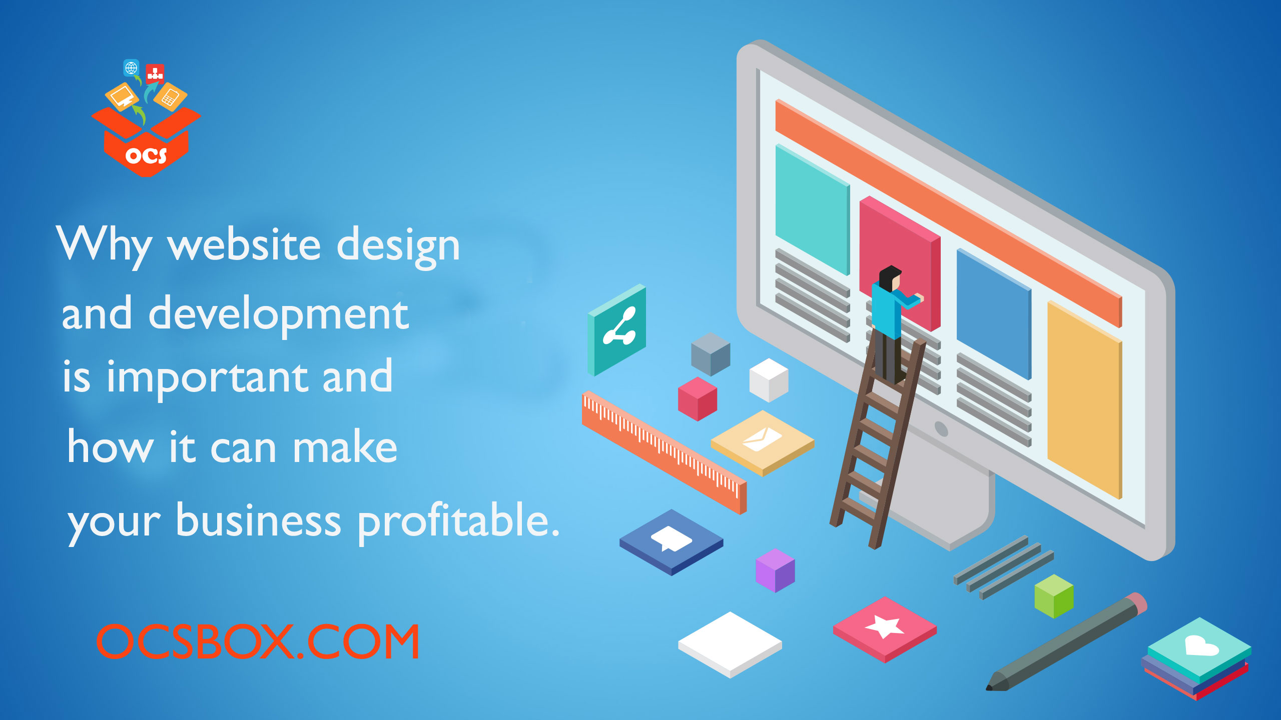 Why Website Design and Development is important and how it can make your Business Profitable.