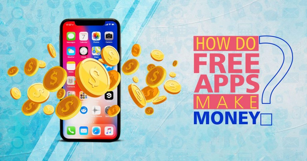 How do free Apps make Money?